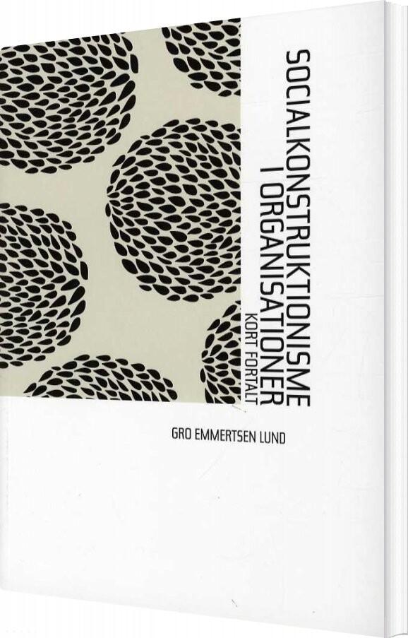 Socialkonstruktionisme I Organisationer - Gro Emmertsen Lund - Bog