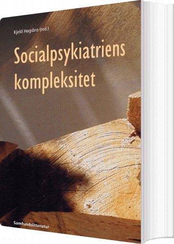 Socialpsykiatriens Kompleksitet - Kjeld Høgsbro - Bog