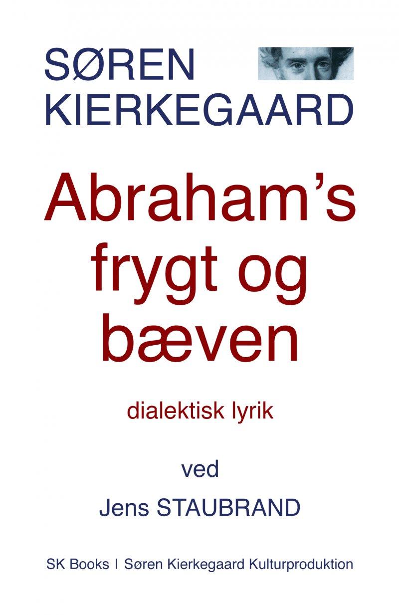 Image of   Søren Kierkegaard Abrahams Frygt Og Bæven, Ved Jens Staubrand - Søren Kierkegaard - Bog