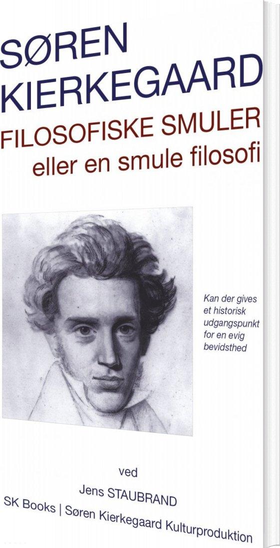 Image of   Søren Kierkegaard: Filosofiske Smuler Eller En Smule Filosofi, Ved Jens Staubrand - Søren Kierkegaard - Bog