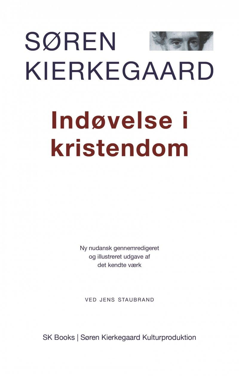 Søren Kierkegaard: Indøvelse I Kristendom, Ved Jens Staubrand - Søren Kierkegaard - Bog