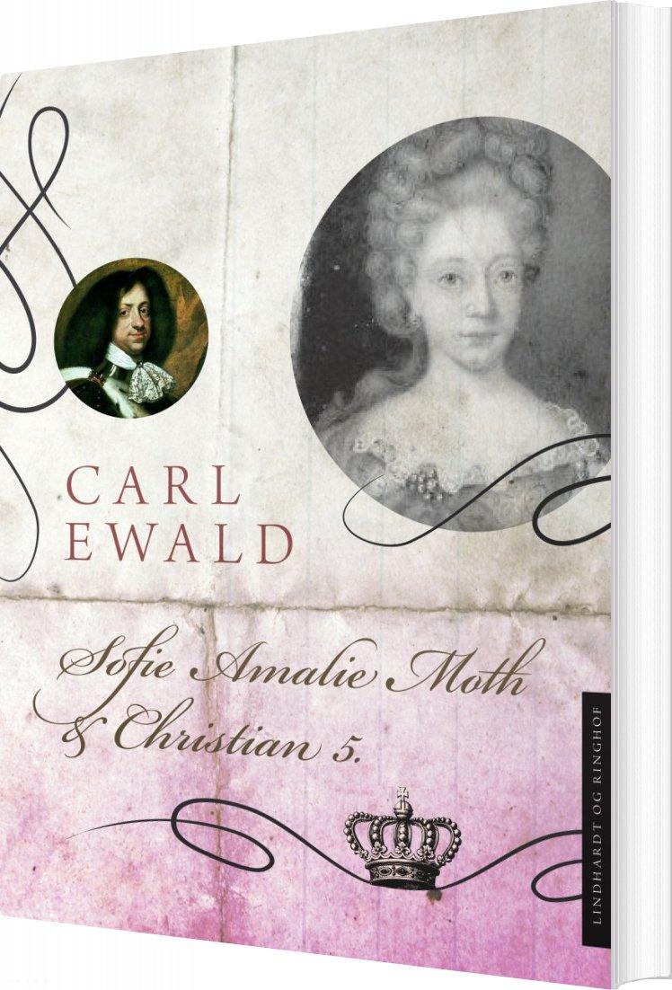 Sofie Amalie Moth Og Christian 5 - Carl Ewald - Bog