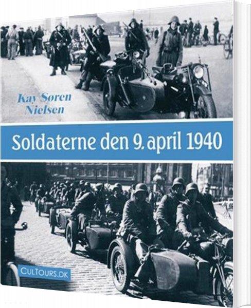 Soldaterne Den 9. April 1940 Af Kay Søren Nielsen → Køb bogen billigt her