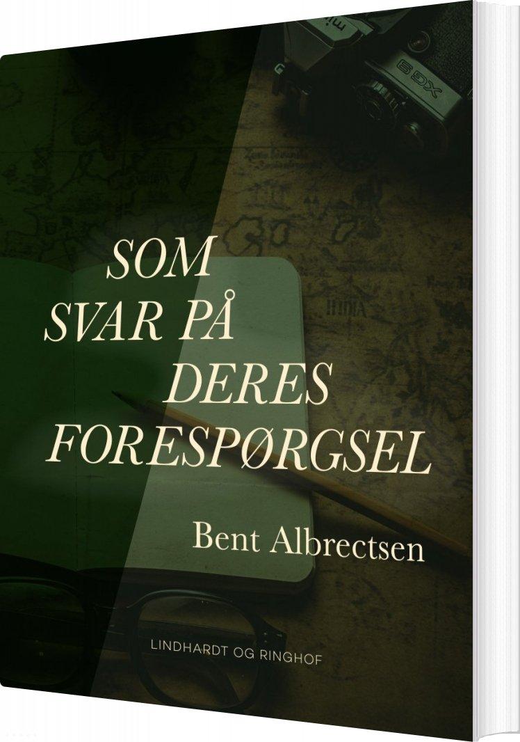 Som Svar På Deres Forespørgsel - Bent Albrectsen - Bog