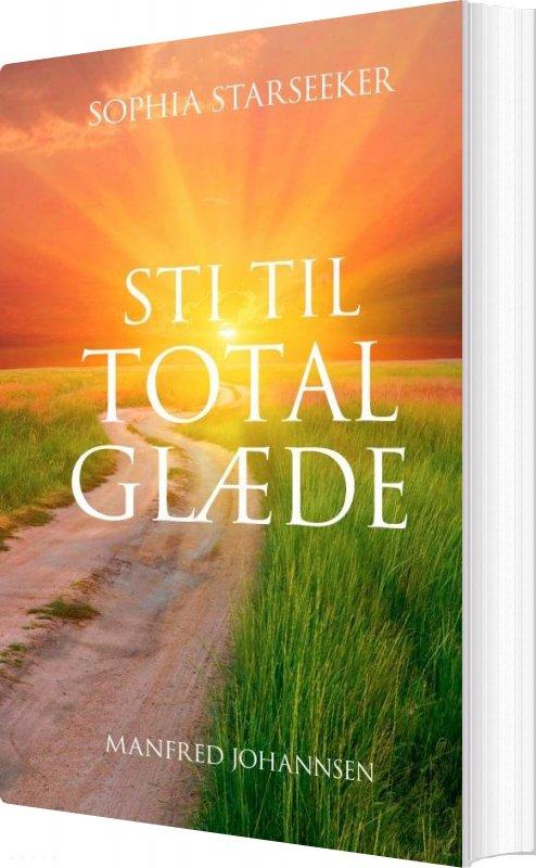 Image of   Sophia Starseeker Sti Til Total Glæde - Manfred Johannsen - Bog
