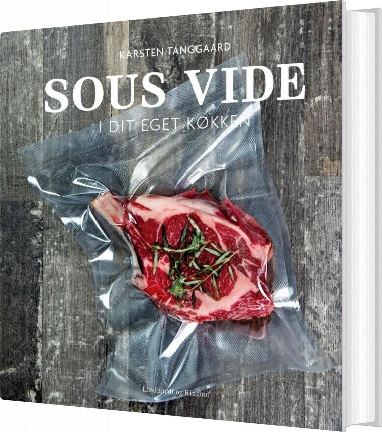 Sous Vide I Dit Eget Køkken - Karsten Tanggaard - Bog