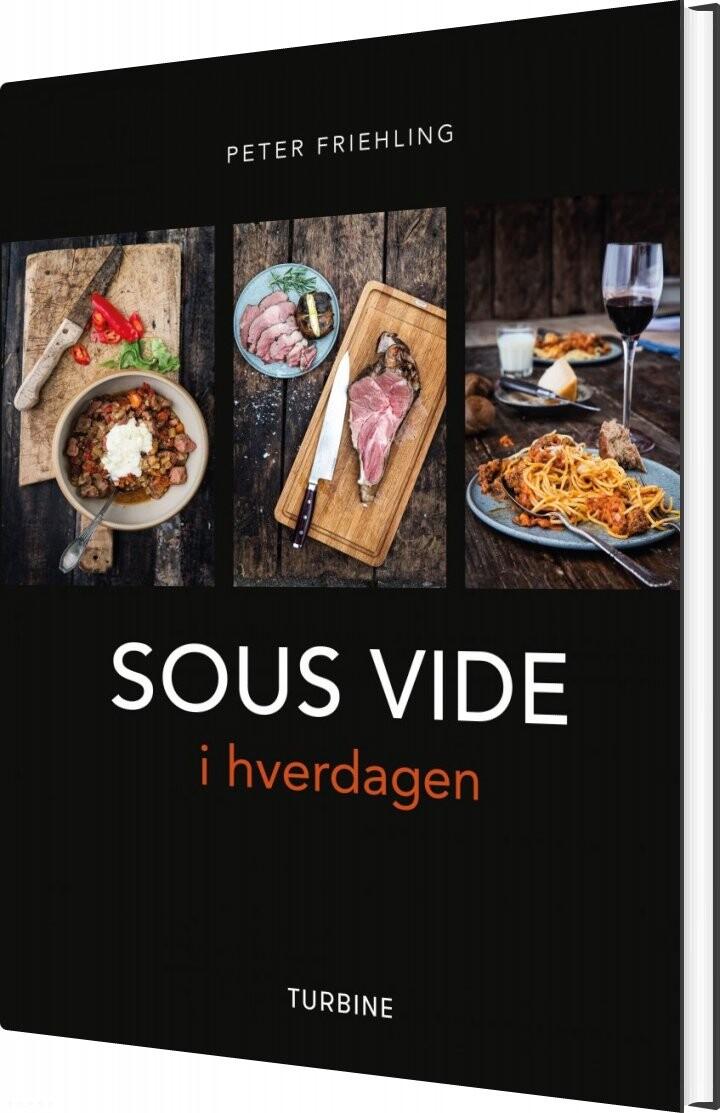 Sous Vide I Hverdagen - Peter Friehling - Bog
