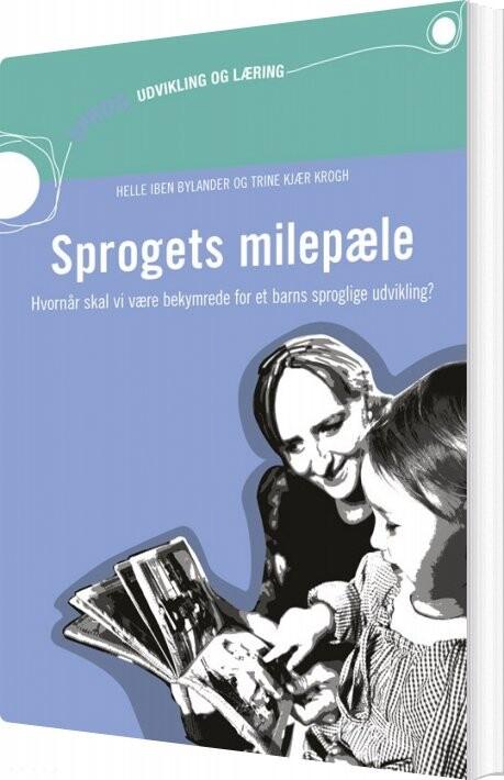 Image of   Sprogets Milepæle - Hvornår Skal Vi Være Bekymrede For Et Barns Sproglige Udvikling? (inkl. Hjemmeside) - Trine Kjær Krogh - Bog