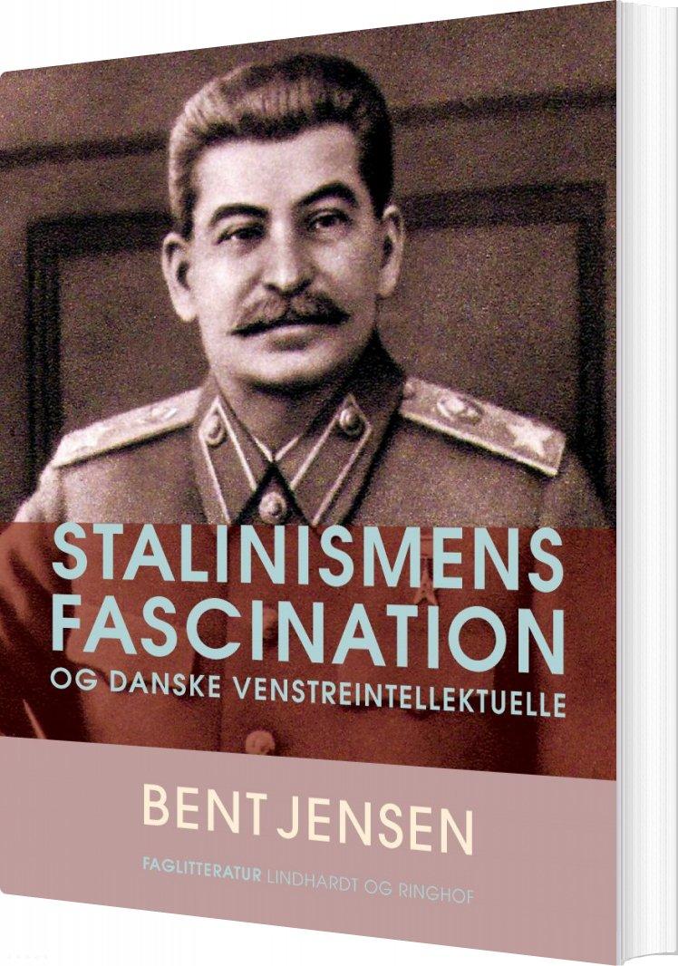 Stalinismens Fascination Og Danske Venstreintellektuelle - Bent Jensen - Bog