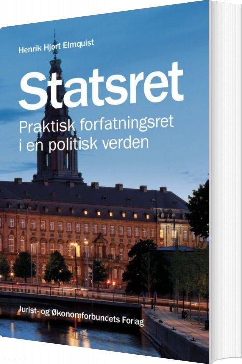 Statsret - Praktisk Forfatningsret I En Politisk Verden - Henrik Hjort Elmquist - Bog