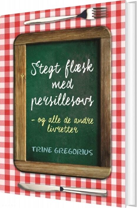 Stegt Flæsk Med Persillesovs - Trine Gregorius - Bog