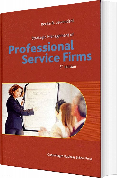 Strategic Management Of Professional Service Firms - Bente R. Løwendahl - Bog