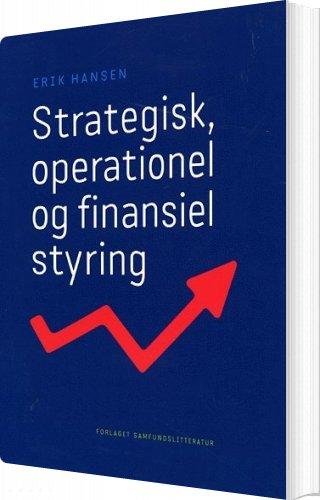 Strategisk, Operationel Og Finansiel Styring - Erik Hansen - Bog