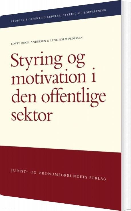 Image of   Styring Og Motivation I Den Offentlige Sektor - Lotte Bøgh Andersen - Bog