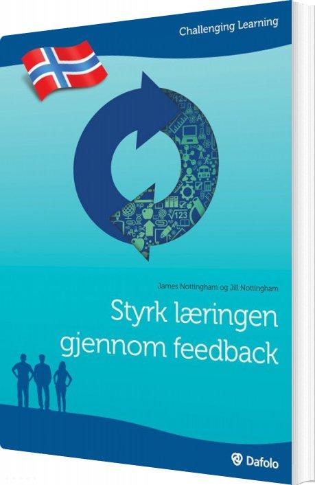 Styrk Læringen Gjennom Feedback - Norsk Udgave - James Nottingham - Bog