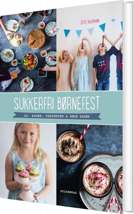 Sukkerfri Børnefest - Ditte Ingemann - Bog