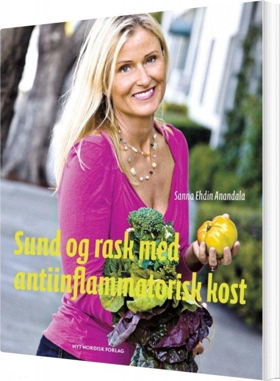 Sund Og Rask Med Antiinflammatorisk Kost - Sanna Ehdin Anandala - Bog