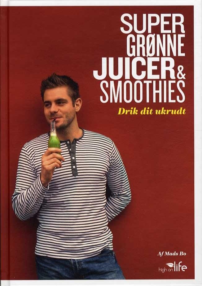 Super Grønne Juicer & Smoothies - Mads Bo - Bog