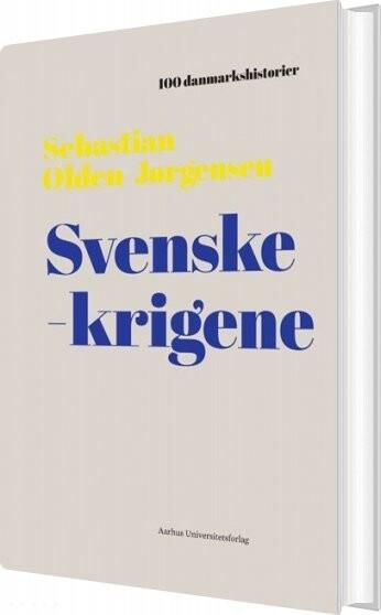 Image of   100 Danmarkshistorier - Svenskekrigene - Sebastian Olden-jørgensen - Bog