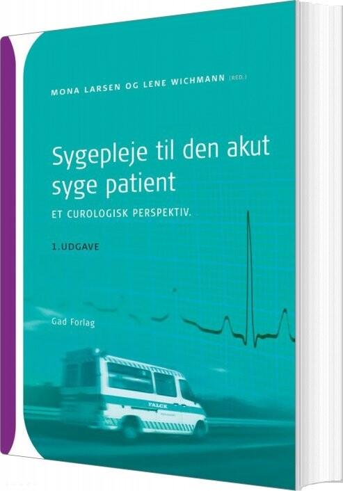 Image of   Sygepleje Til Den Akut Syge Patient - Et Curologisk Perspektiv - Lene Wichmann - Bog