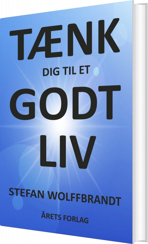 Tænk Dig Til Et Godt Liv - Stefan Wolffbrandt - Bog