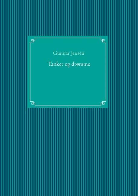 Image of   Tanker Og Drømme - Gunnar Jensen - Bog