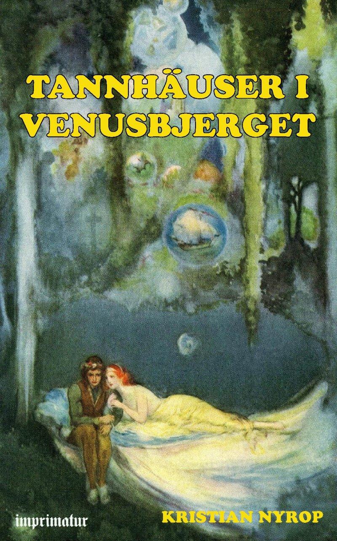 Tannhäuser I Venusbjerget - Kr. Nyrop - Bog