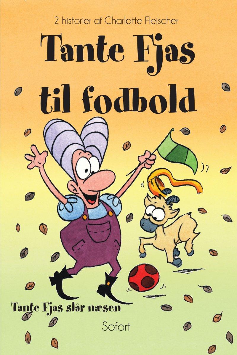Image of   Tante Fjas Til Fodbold - Tante Fjas Slår Næsen - Charlotte Fleischer - Bog