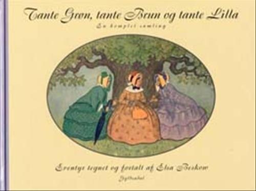 Tante Grøn, Tante Brun Og Tante Lilla - En Komplet Samling - Elsa Beskow - Bog
