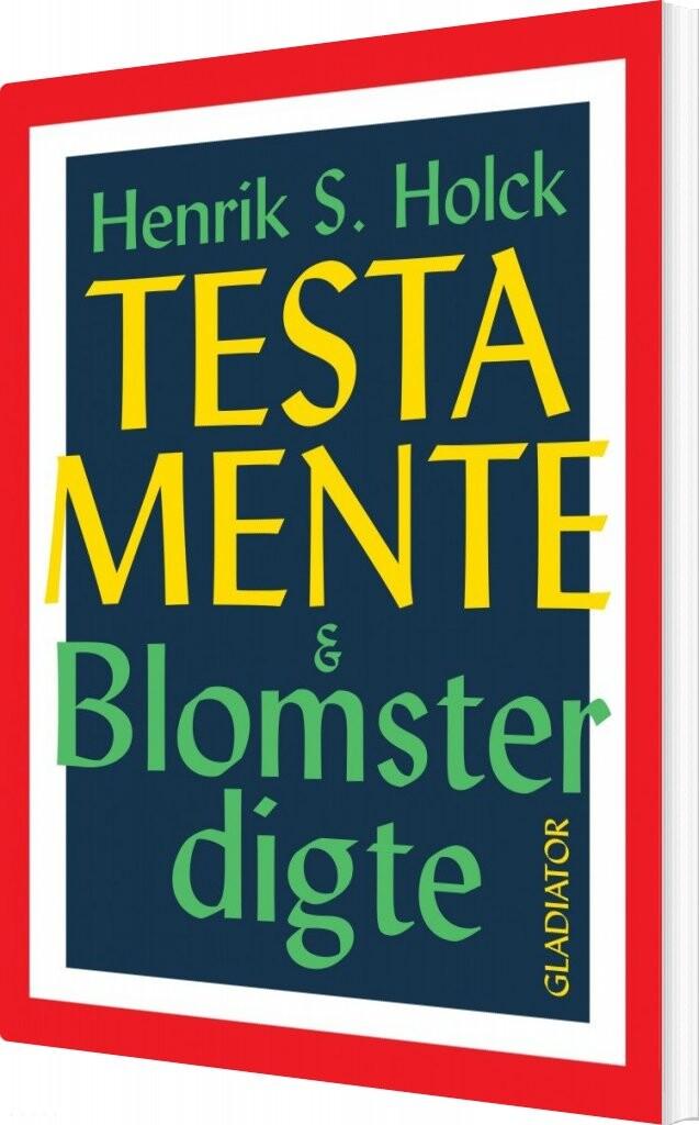 Image of   Testamente & Blomsterdigte - Henrik S. Holck - Bog
