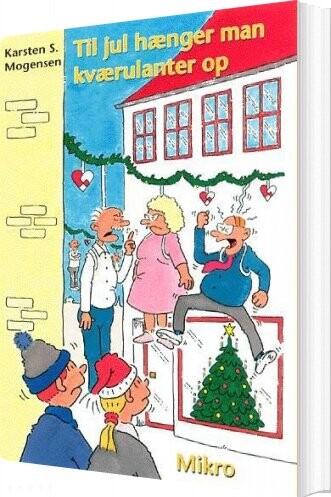 Til Jul Hænger Man Kværulanter Op - Karsten S. Mogensen - Bog