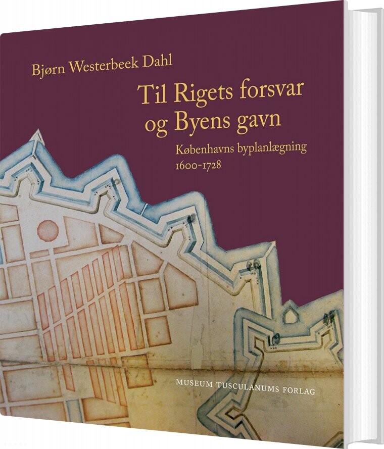 Til Rigets Forsvar Og Byens Gavn - Bjørn Westerbeek Dahl - Bog