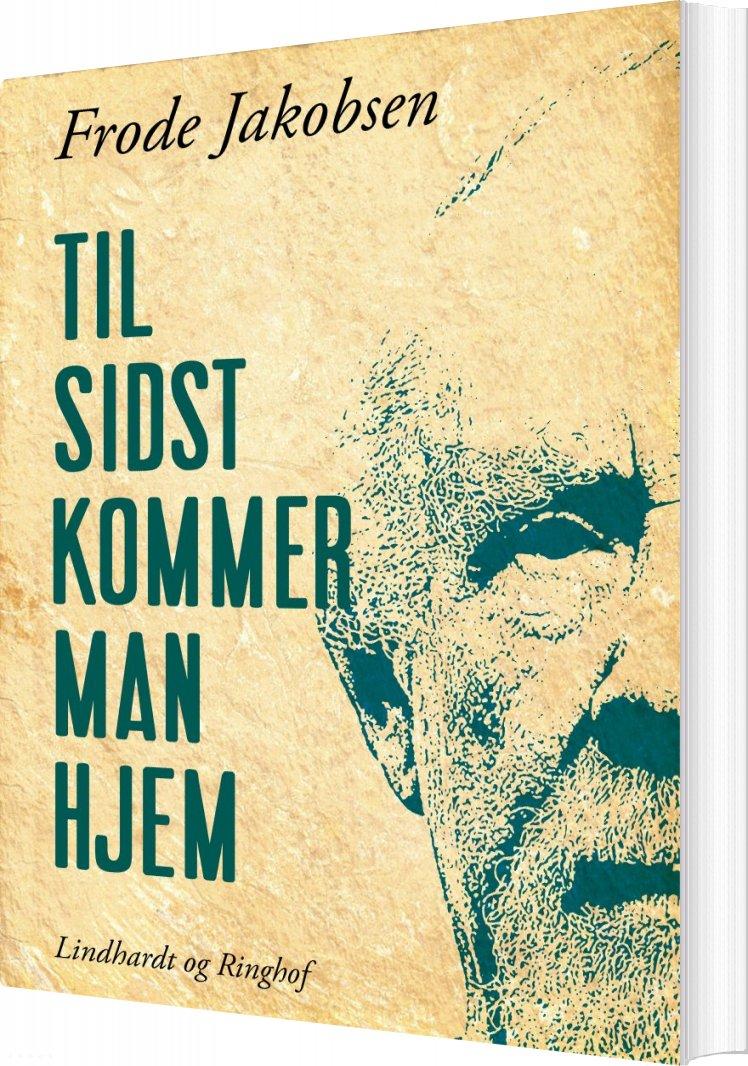 Image of   Til Sidst Kommer Man Hjem - Frode Jakobsen - Bog