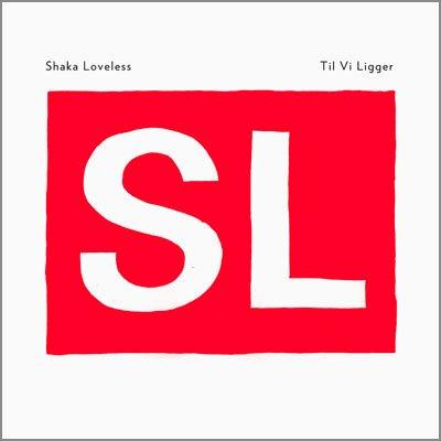 Image of   Shaka Loveless - Til Vi Ligger - Vinyl / LP