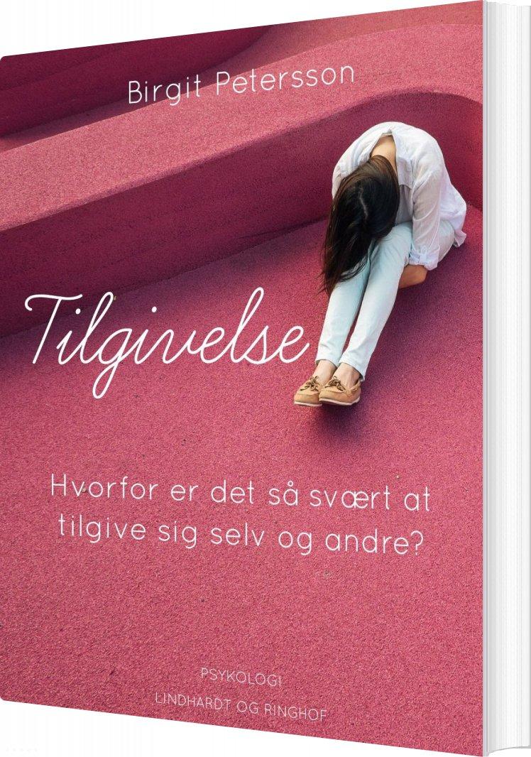 Billede af Tilgivelse. Hvorfor Er Det Så Svært At Tilgive Sig Selv Og Andre - Birgit Petersson - Bog