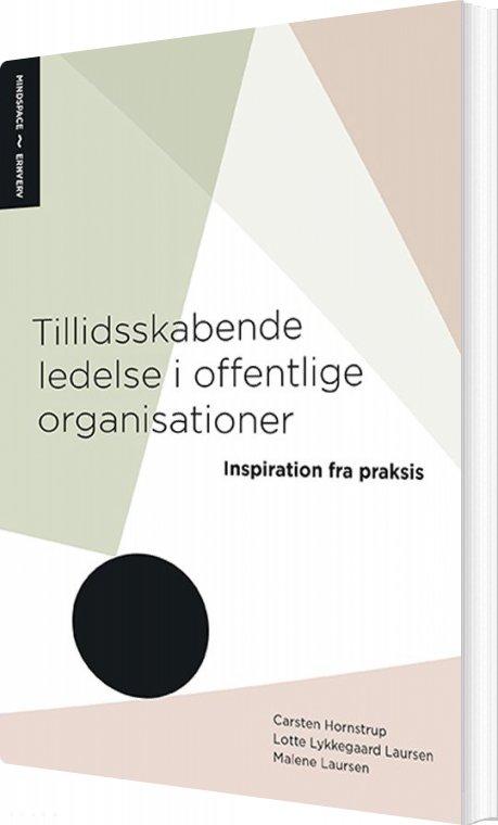 Image of   Tillidsskabende Ledelse I Offentlige Organisationer - Carsten Hornstrup - Bog