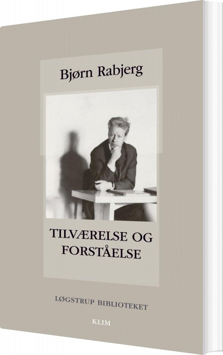 Billede af Tilværelse Og Forståelse - Bjørn Rabjerg - Bog