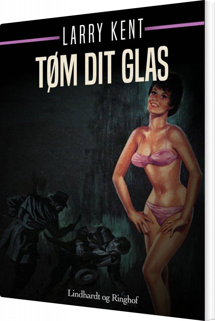 Image of   Tøm Dit Glas - Larry Kent - Bog