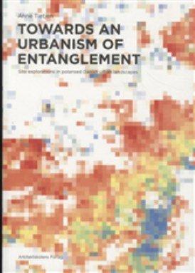 Image of   Towards An Urbanism Of Entanglement - Anne Tietjen - Bog