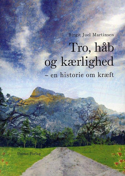 Image of   Tro, Håb Og Kærlighed - Birgit Juel Martinsen - Bog