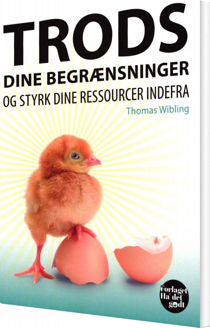 Image of   Trods Dine Begrænsninger Og Styrk Dine Ressourcer Indefra - Thomas Wibling - Bog