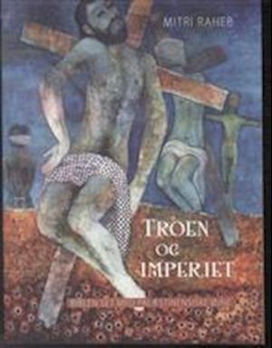 Troen Og Imperiet - Mitri Raheb - Bog