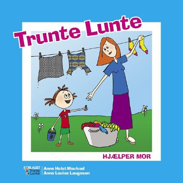 Image of   Trunte Lunte Hjælper Mor - Anne Holst Moulvad - Bog