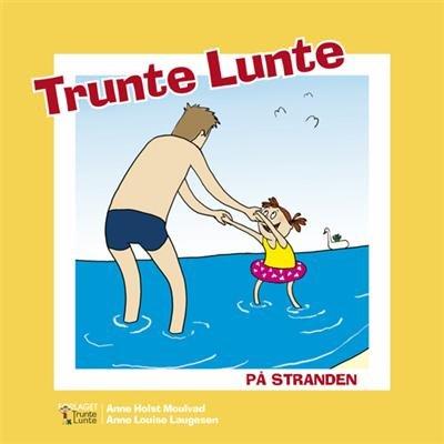 Image of   Trunte Lunte På Stranden - Anne Holst Moulvad - Bog