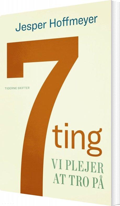 Image of   7 Ting Vi Plejer At Tro På - Jesper Hoffmeyer - Bog