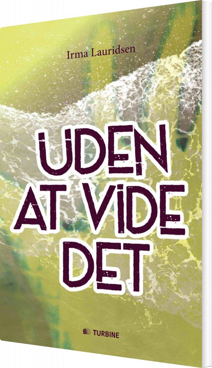 Uden At Vide Det - Irma Lauridsen - Bog