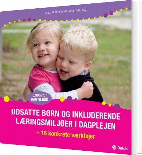Image of   Udsatte Børn Og Inkluderende Læringsmiljøer I Dagplejen - Ulla Pedersen - Bog