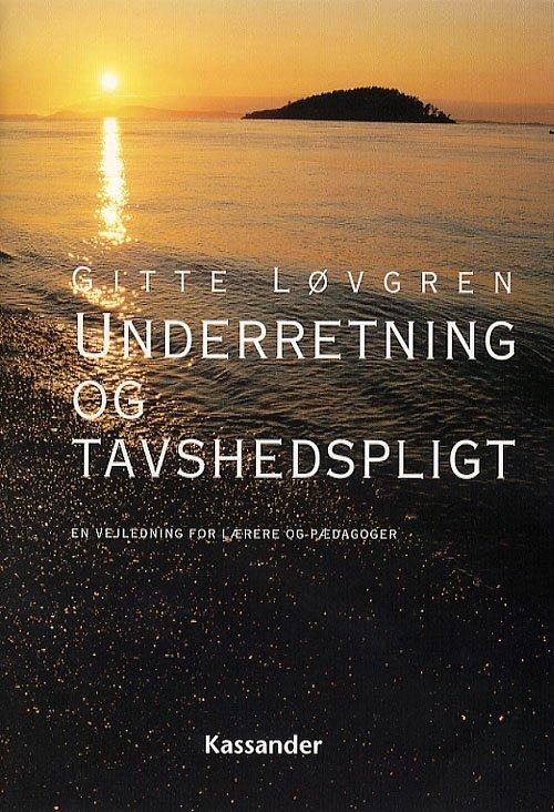 Underretning Og Tavshedspligt - Gitte Løvgren - Bog