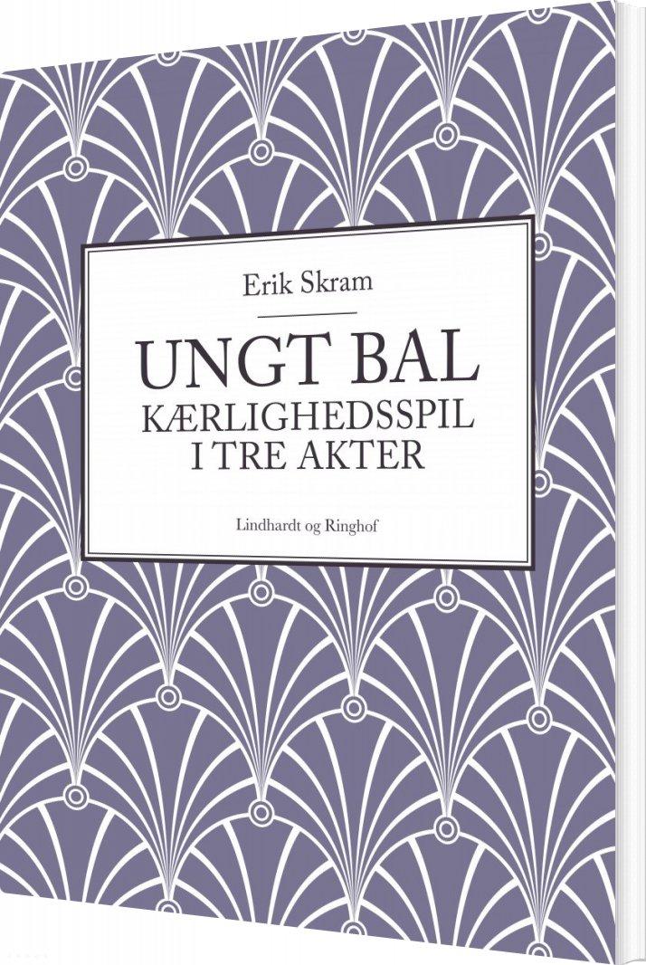Ungt Bal: Kærlighedsspil I Tre Akter - Erik Skram - Bog