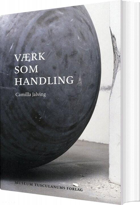 Image of   Værk Som Handling - Camilla Jalving - Bog